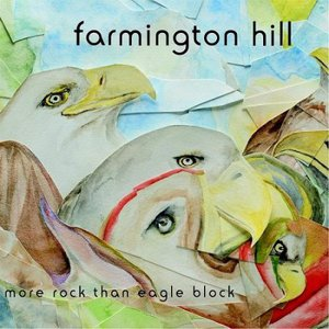 Farmington Hill - More Rock Than Eagle Block (2016)