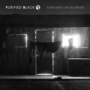 Purified Black - Elvis Didn't Do No Drugs (2016)