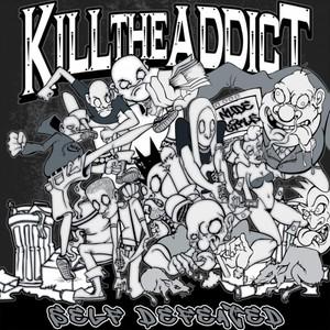 Kill the Addict - Self Defeated (2016)