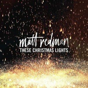 Matt Redman - These Christmas Lights (2016)