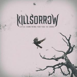 Killsorrow - Little Something for You to Choke (2016)
