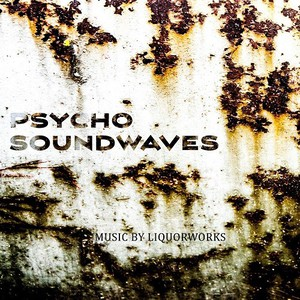 Liquorworks - Psycho Soundwaves (2016)