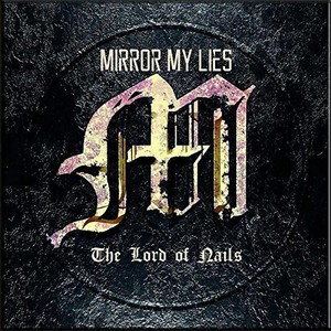 Mirror My Lies - The Lord Of Nails (2016)