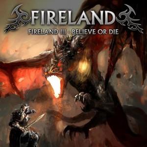 Fireland - Fireland III - Believe or Die (2016)