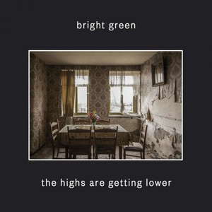 Bright Green - The Highs Are Getting Lower [EP] (2016)