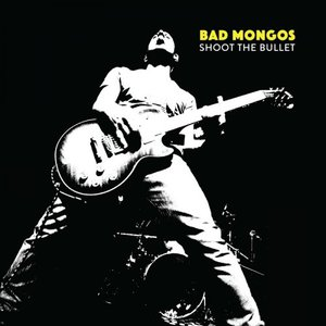 Bad Mongos - Shoot The Bullet (2016)