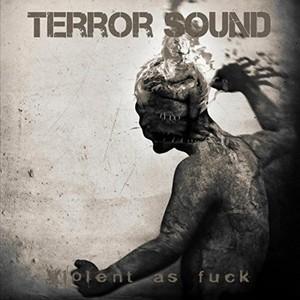 Terror Sound - Violent as Fuck (2016)