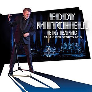 Eddy Mitchell – Big Band Palais des Sports 2016 (Live) (2016) Album (MP3 320 Kbps)