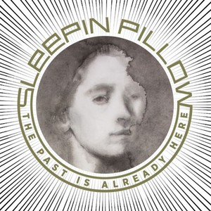 Sleepin Pillow – The Past Is Already Here (2016)
