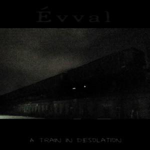 Évval – A Train In Desolation (EP) (2016)