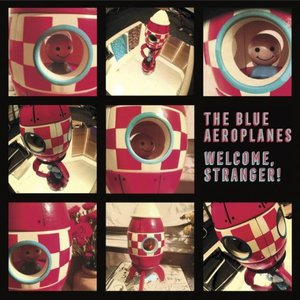 The Blue Aeroplanes – Welcome, Stranger! (2017)