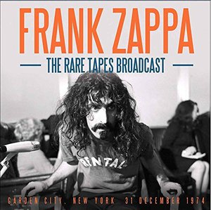Frank Zappa – The Rare Tapes Broadcast (Garden City, New York, 31 December 1974) (2017)