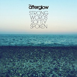 The Afterglow - Strong Words Softly Spoken (2017)