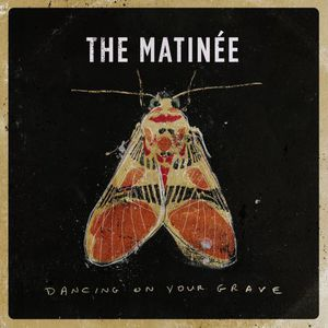 The Matinee - Dancing On Your Grave (2017)