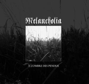Melancholia - À l'Ombre Des Pendus (2017)