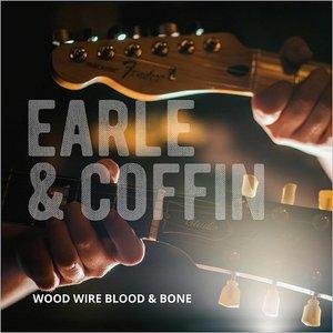 Nick Earle & Joe Coffin - Wood Wire Blood & Bone (2017)