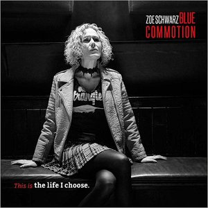 Zoe Schwarz Blue Commotion - This Is The Life I Choose (2017)