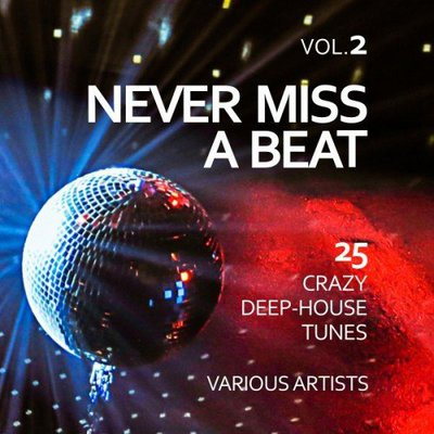 Never Miss a Beat: 25 Crazy Deep-House Tunes Vol.2 (2017) .mp3 - 320 Kbps