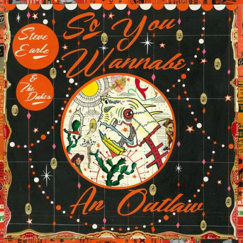 Steve Earle And The Dukes - So You Wannabe an Outlaw (Deluxe Version) (2017) [Hi-Res]