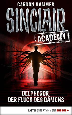 [Horror] Carson Hammer - Sinclair Academy 01 - Belphegor - Der Fluch des Dämons