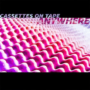 Cassettes On Tape - Anywhere (2016)