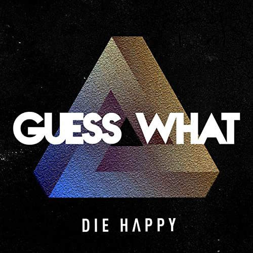Die Happy - Guess What (2020)