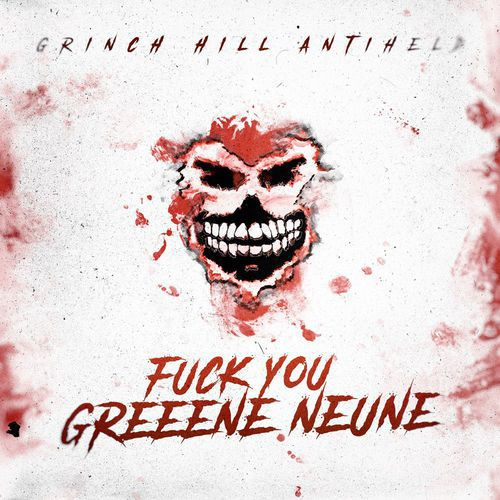 Grinch Hill (GReeeN) - Fuck You Greeene Neune Ep (2018)