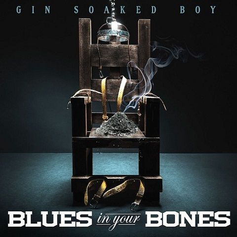 Gin Soaked Boy - Blues in Your Bones (2020)