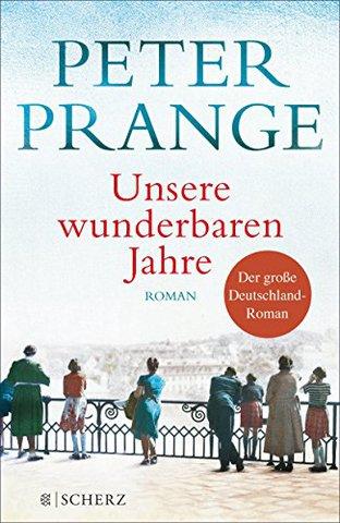 Peter Prange - Unsere wunderbaren Jahre: Ein deutsches Märchen