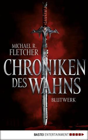 [Fantasy] Michael R. Fletcher - Chroniken des Wahns - Blutwerk