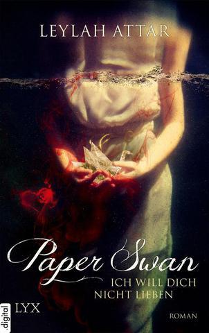 [Roman] Leylah Attar - Paper Swan - Ich will dich nicht lieben