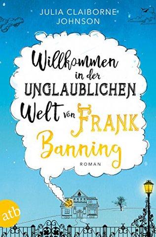 [Roman] Julia Claiborne Johnson - Willkommen in der unglaublichen Welt von Frank Banning