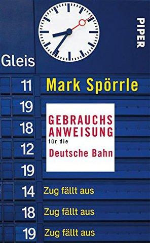 Mark Spörrle - Gebrauchsanweisung für die Deutsche Bahn
