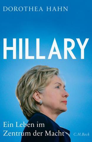 [Biografie] Dorothea Hahn - Hillary: Ein Leben im Zentrum der Macht