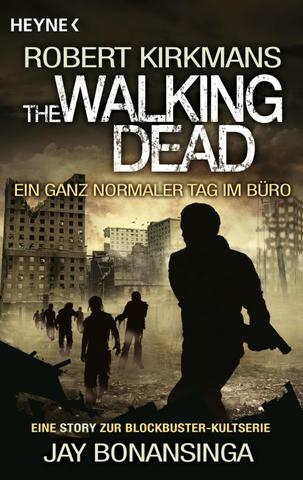 [Horror] Robert Kirkman - The Walking Dead - Ein ganz normaler Arbeitstag: Story