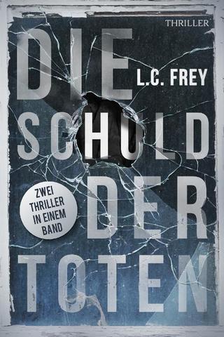 [Thriller] L.C. Frey - Die Schuld der Toten: Thriller-Sammelband