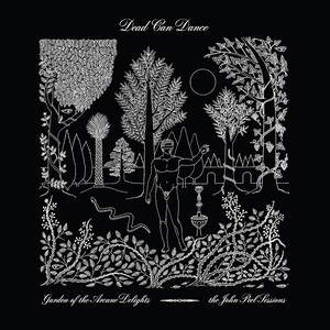 Dead Can Dance – Garden of the Arcane Delights + Peel Sessions (2016)