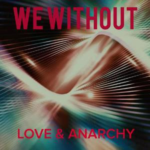 We Without - Love and Anarchy [EP] (2016)