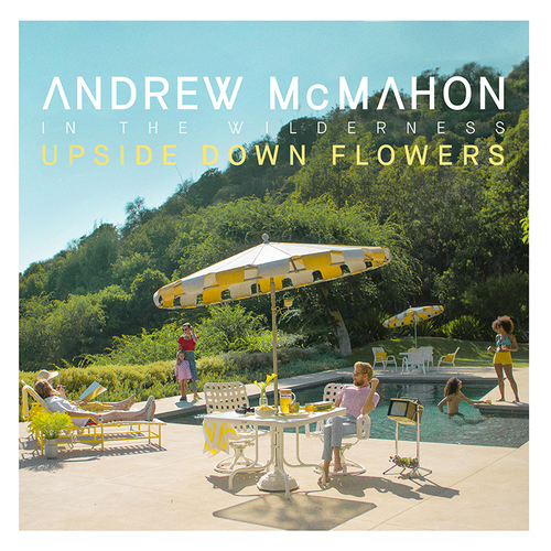 Andrew McMahon In the Wilderness - Upside Down Flowers (2018)