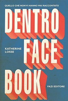 Katherine Losse - Dentro Facebook. Quello che non vi hanno mai raccontato (2013)