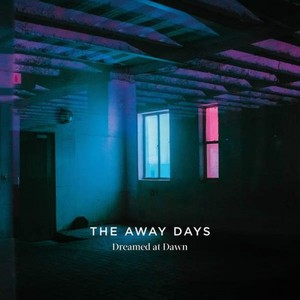 The Away Days - Dreamed at Dawn (2017)