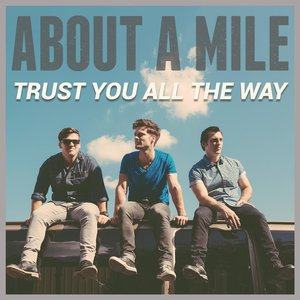 About A Mile - Trust You All the Way (2016)