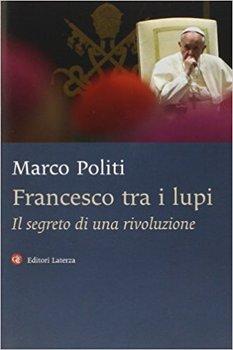 Marco Politi - Francesco tra i lupi. Il segreto di una rivoluzione (2014)