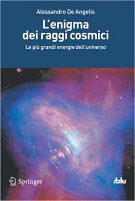 Alessandro De Angelis - L'enigma dei raggi cosmici. Le più grandi energie dell'universo (2011)