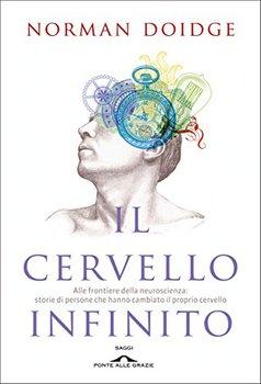Norman Doidge - Il cervello infinito. Alle frontiere della neuroscienza. Storie di persone che hanno...
