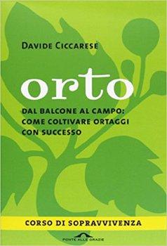 Davide Ciccarese - Orto. Dal balcone al campo. Come coltivare ortaggi con successo (2013)