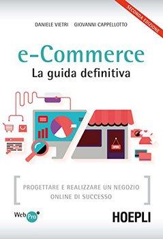Daniele Vietri, Giovanni Cappellotto - E-commerce. La guida definitiva. Progettare e realizzare un n...