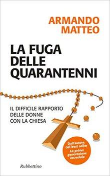 Matteo Armando - La fuga delle quarantenni. Il difficile rapporto delle donne con la Chiesa (2012)
