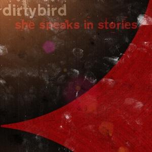 DirtyBird - She Speaks in Stories (2016)