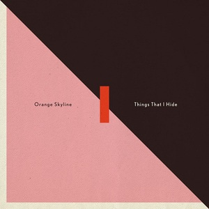 Orange Skyline – Things That I Hide (2017) (MP3 320 Kbps)